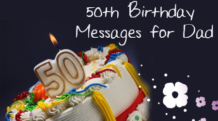 50th Birthday Message For Dad