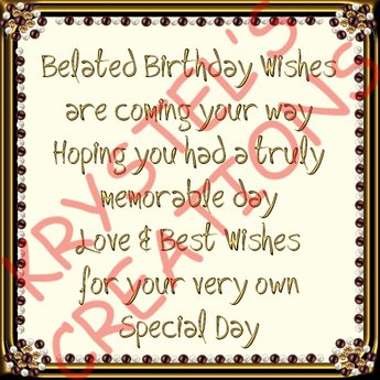 Belated Birthday Wishes Hoping You Had A Truly Memorable Day