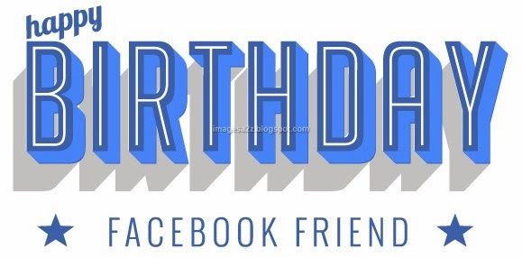 Happy birthday my facebook friends thanks to all my facebook friends