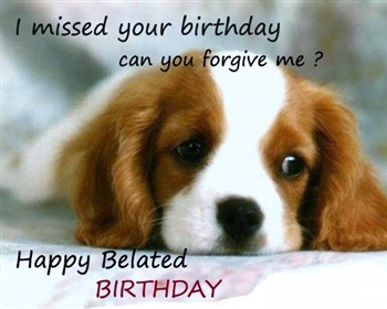 http://nicewishes.com/wp-content/uploads/2015/06/i-missed-your-birthday-happy-belated-birthday.jpg