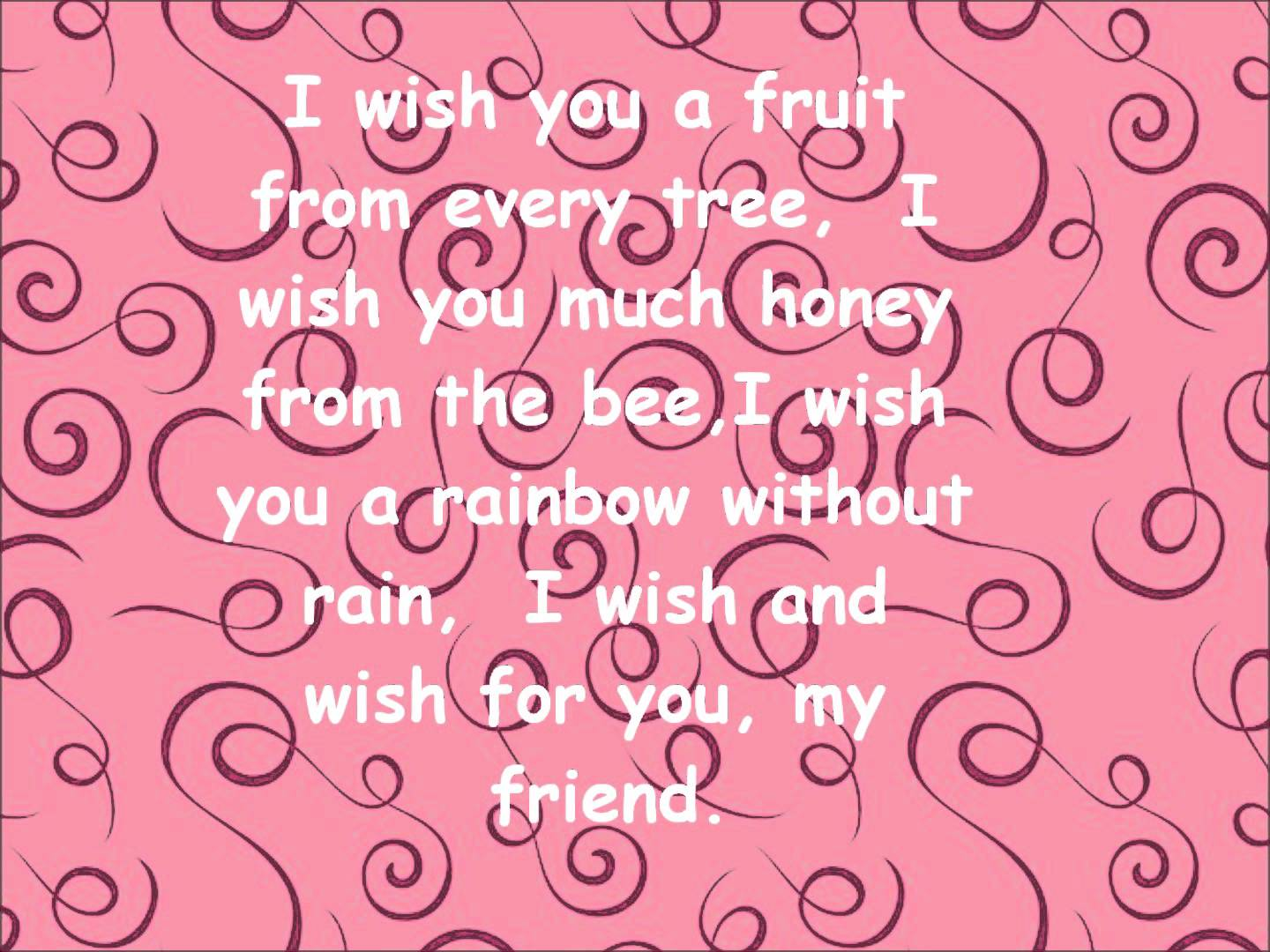 I wish and wish for you my friend nicewishes i wish and wish for you my friend kristyandbryce Choice Image