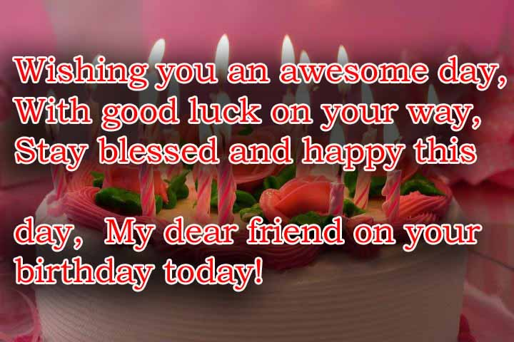 Wishing You An Awesome Day My Dear Friend On Your Birthday Today