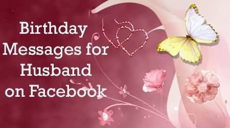 Awesome Facebook Birthday Messages For Husband