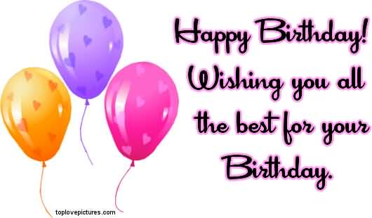 Happy Birthday Wishing You All The Best For Your Birthday Nicewishes Happy Birthday Wish You All The Best In