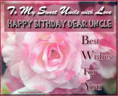 Awesome Flower To My Sweet Uncle With Love Happy Birthday Dear Uncle