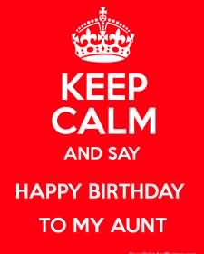 Keep Calm And Say Happy Birthday To My Aunt