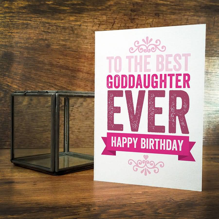 Nice E-Card To The Best Goddaughter Ever Happy Birthday
