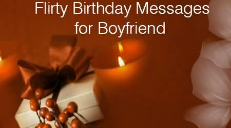 Nice Flirty Birthday Message For Boyfriend E-Card