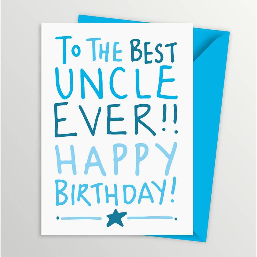 To The Best Uncle Ever Happy Birthday Nicewishes Com Happy Birthday Wishes For The Best