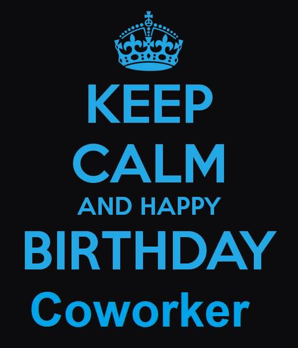 Keep Calm And Happy Birthday Coworker E Card Nicewishes