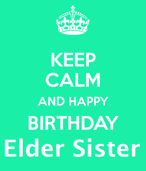 Keep Calm And Happy Birthday Wishes For Elder Sister