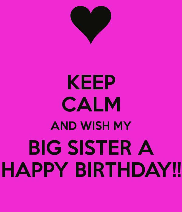 Keep Calm And Wish My Big Sister A Happy Birthday