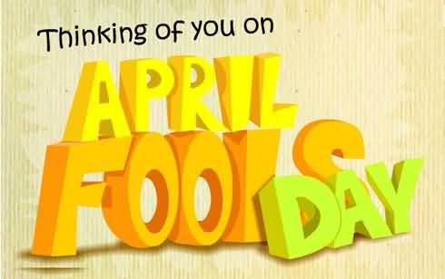 Best Thinking Of You On April Fools Day
