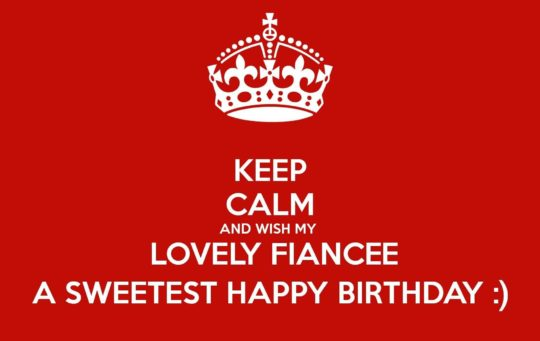 Keep Calm And Wish My Lovely Fiancee A Sweetest Happy Birthday