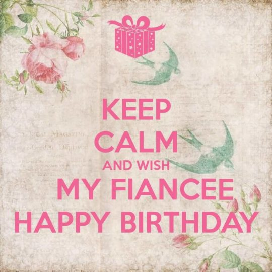 Nice Keep Calm And Wish My Fiancee Happy Birthday
