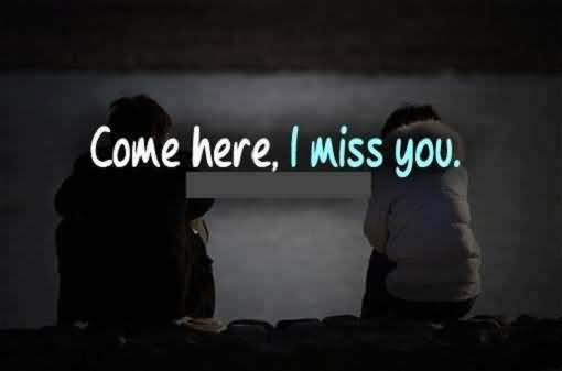 Perfect Miss You Quote Come Here I Miss You