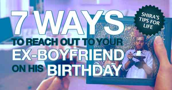 7 Ways To Reach Out To Your Ex Boyfriend On His Birthday