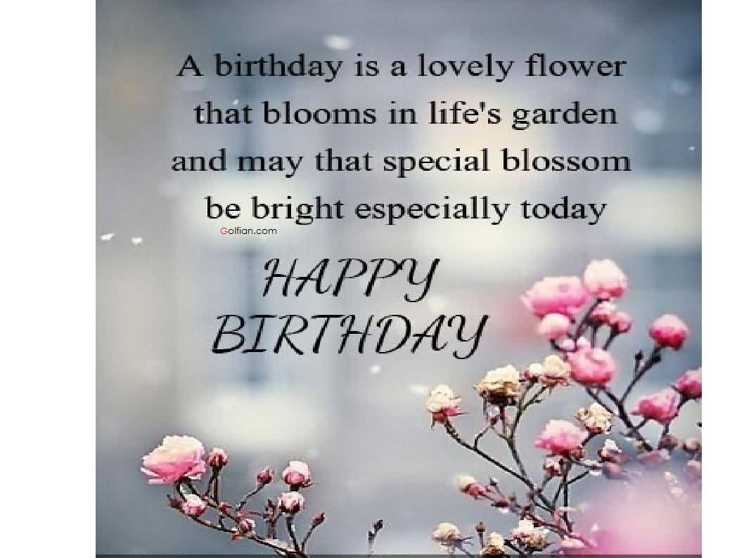 A Birthday Is A Lovely Flower That Blooms In Life's Garden Happy Birtdhay
