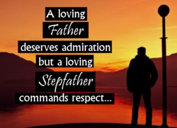 A Loving Father Deserves Admiratiion But A Loving Stepfather Commands Respect