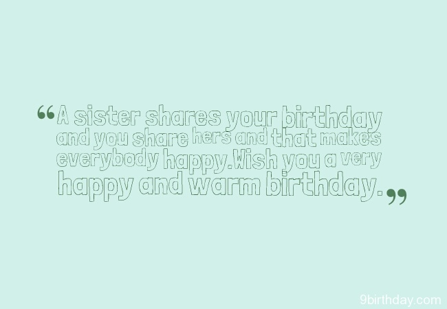 A Sister Shares Your Birthday And You Share Heres That Makes Wish You A Very Happy Birthday And Warm Birthday