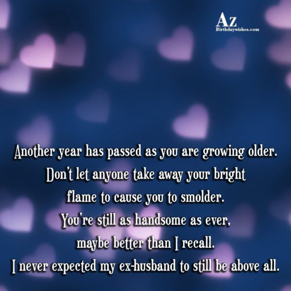 Another Year Has Passed As You Are Growing Older Don't Let Anyone Take Away Your Bright I Never