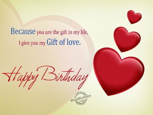 Because You Are The Gift In My Life I Give You My Gift Of Love Happy Birthday