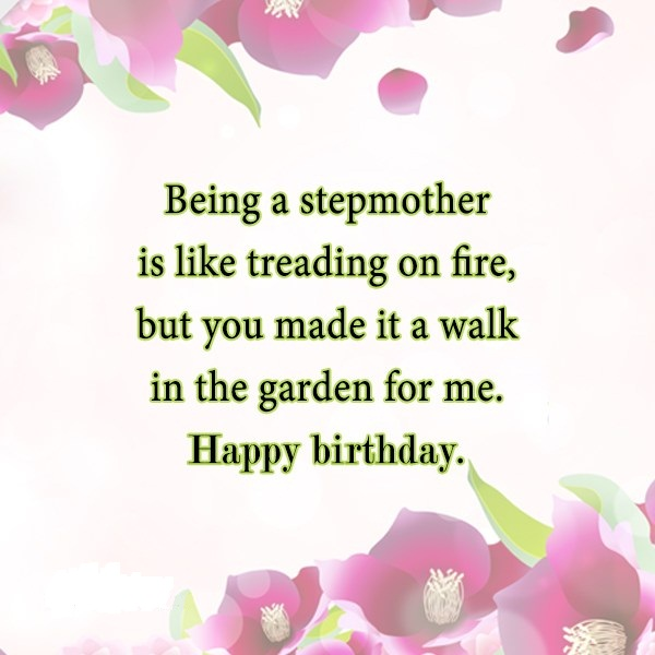 Being A Stepmother Is Like Treading On Fire But You Made It A Walk In The Garden For Me Happy Birthday