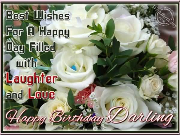 Best Wishes For A Happy Day Filled With Laughter And Love Happy Birthday Darling