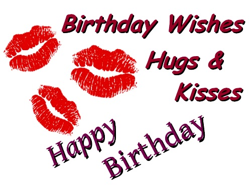 Birthday Wishes Hugs And Kisses Happy Birthday