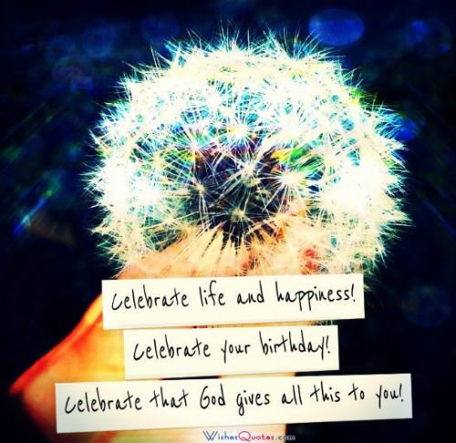 Celebrate Life And Happiness Celebrate Your Birthday Celebrate That god Gives All This To You