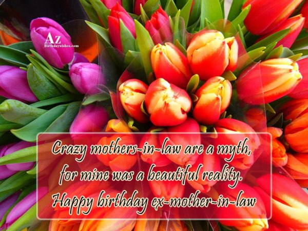 Crazy Mother In Law Are A Myth For Mine Was A Beautiful Reality Happy Birthday Ex Mother In Law