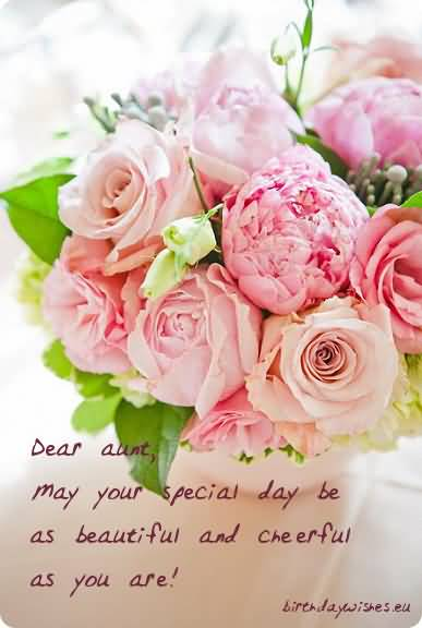 Dear Aunt May Your Special Day Be As Beautiful And Cheerful As You Are