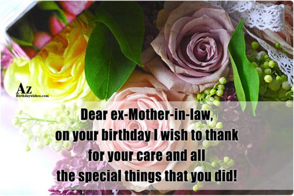 Dear Ex Mother In Law On Your Birthday I Wish to Thanks For Your Care And All the Special