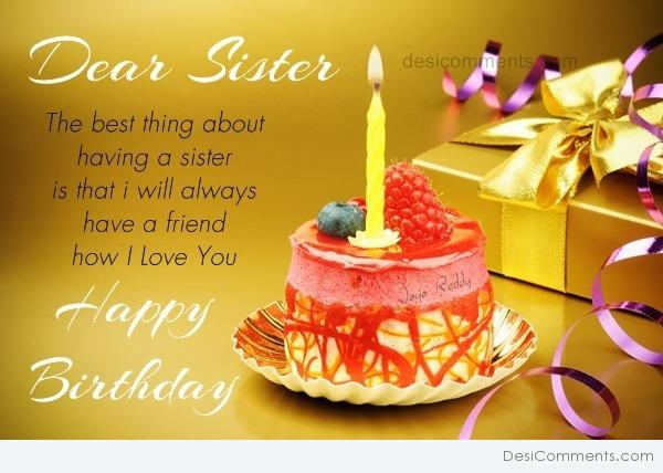 Dear Sister The Best Things About Having A Sister Is That I Will Always Happy Birtdhay