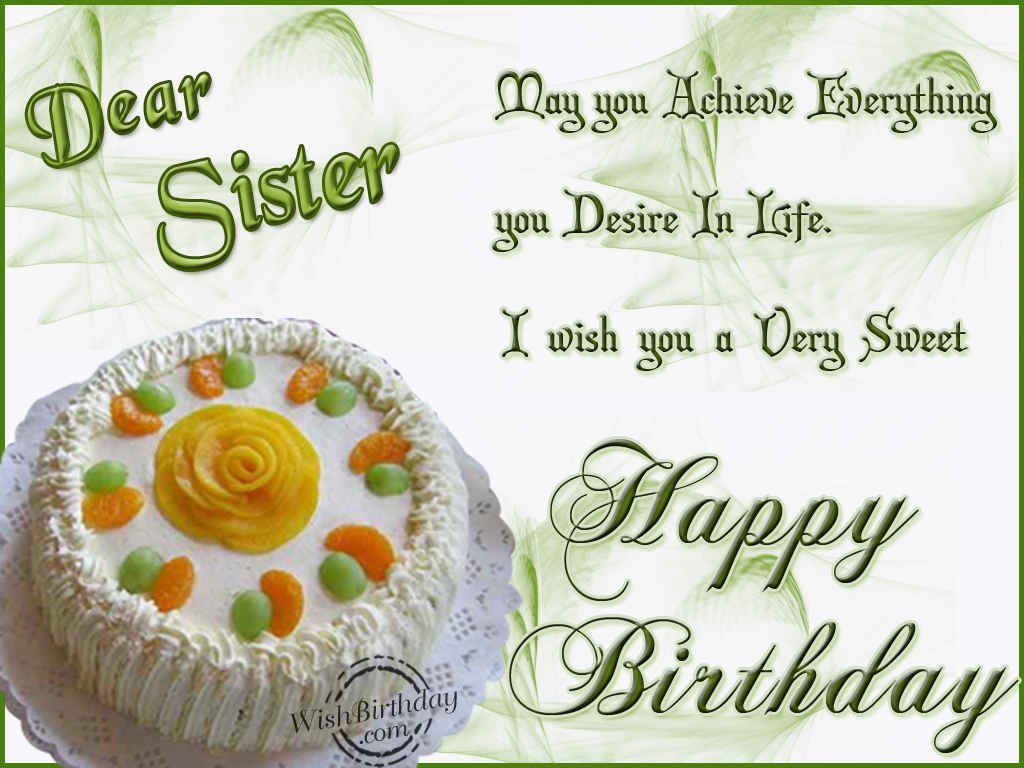 Dear Sister may You Achieve Everthing You Desire In Life I Wish You A Very Sweet Happy Birthday