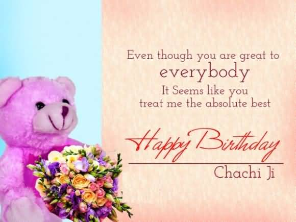Even Though You Are Great To Everybody It Seems Like You Treat Me The Absolute Best Happy Birthday Chachi Ji