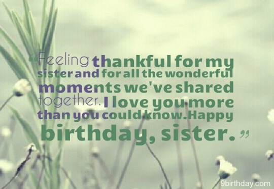 Feeling Thankful For My Sister And For All The Wonderful Moments We've Shared Together Happy Birthday Sister