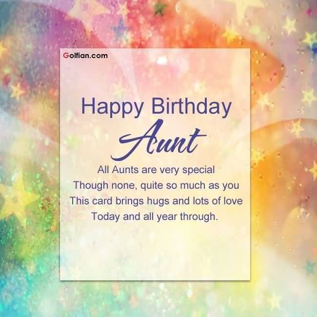 Happy Birthday Aunt All Aunts Are Very Special Though None Quite So Much As You This Card Bring Hugs