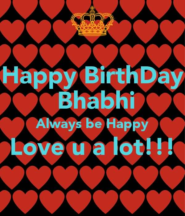 Happy Birthday Bhabhi Always Be Happy Love U A Lot!!!