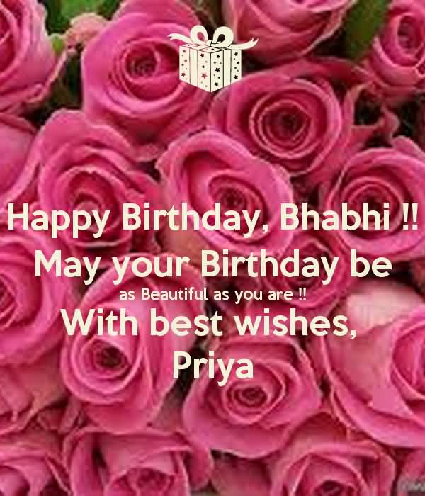 Happy Birthday Bhabhi May Your Birthday Be As Beautiful As You Are With Best Wishes Priya