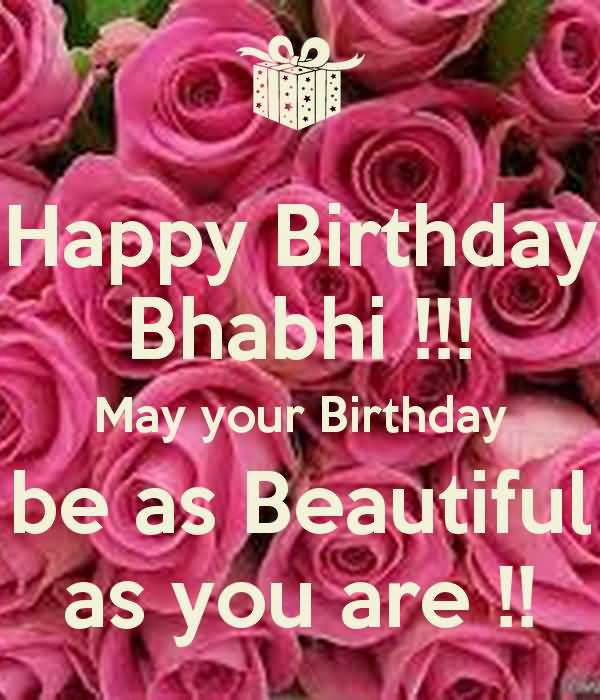 Happy Birthday Bhabhi May Your Birthday Be As You Are