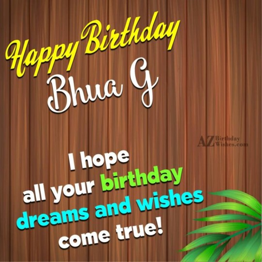 Happy Birthday Bhua G I Hope All Your Birthday Dreams And Wishes Come True