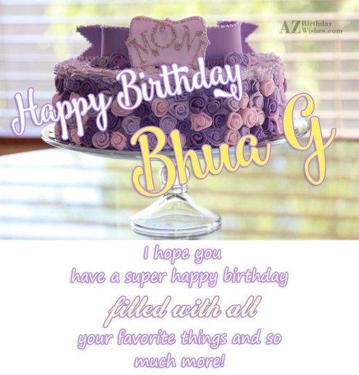 Happy Birthday Bhua G I Hope You Have A Super Happy Birthday Filled With All Your Favorite Things And So Much More