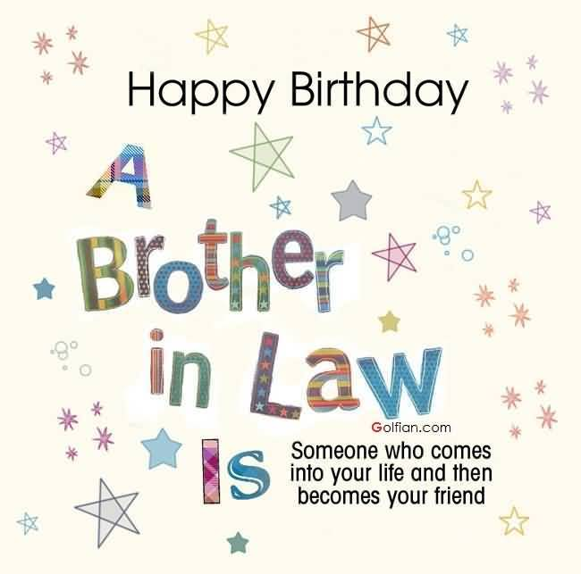 Happy Birthday Brother In Law Is Someone Who Comes Into Your Life And Then Becomes Your Friend