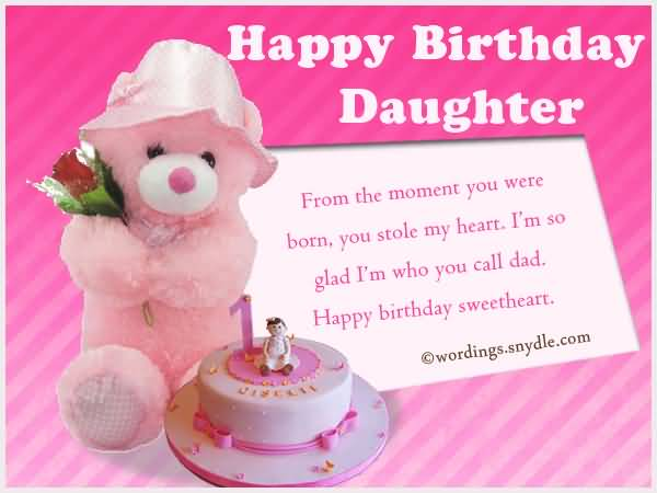 Happy Birthday Daughter Frome The Moment You Were Born You Stole My Heart Happy Birthday Sweetheart