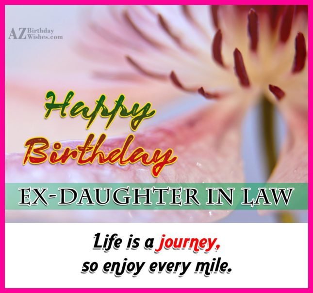 Happy Birthday Ex Daughter On Law LIfe Is A Journey So Enjoy Mile