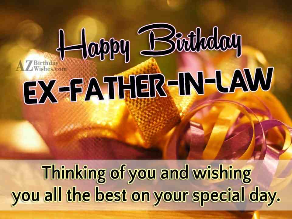 Happy Birthday Ex Father In Law Thinking Of You And Wishing You All The Best On  Your special Day