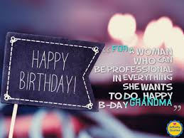 Happy Birthday For A Woman Who can Be Professional In Everything She Wants To Do Happy BirthdayGrandma