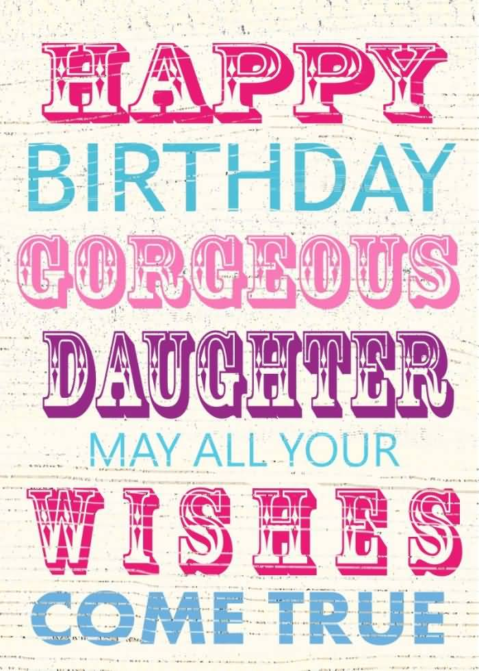 Happy Birthday Gorgeous Daughter Mall All Your Wishes Come True