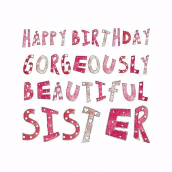 Happy Birthday Gorgeously Beautiful Sister